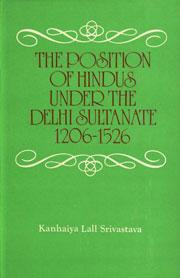 The Position of Hindus under the Delhi: Kanhaiya Lall Srivastava