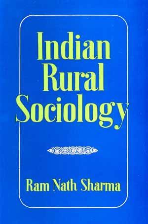 Indian Rural Sociology: A Sociological Analysis of: Ram Nath Sharma