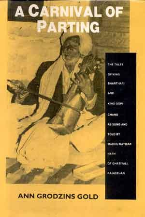 A Carnival of Parting: The Tales of King Bharthari and King Gopi Chand as Sung and Told By Madhu ...