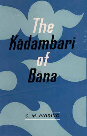 The Kadambari of Bana: Translated with Occasional: C.M. Ridding