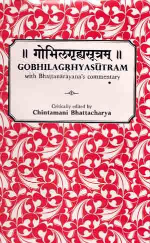 Gobhilagrhyasutram: with Bhattanarayana's commentary,critically ed. From original manuscripts ...