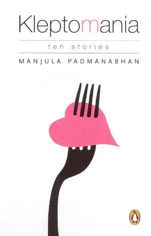 Kleptomania: Ten Stories: Manjula Padmanabhan