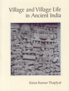 Village and Village Life in Ancient India: Kiran Kumar Thaplyal