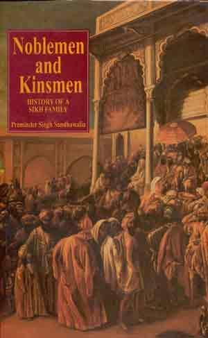 Noblemen and Kinsmen: History of a Sikh: Preminder Singh Sandhawalia