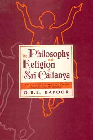 The Philosophy and Religion of Sri Caitanya: O.B.L. Kapoor