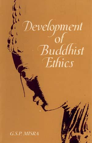 Development of Buddhist Ethics: G.S.P. Misra