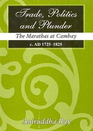 Trade, Politics and Plunder: The Marathas at: Aniruddha Ray