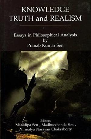 Knowledge, Truth and Realism: Essays in Philosophical: Pranab Kumar Sen;