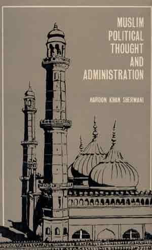 Muslim Political Thought and Administration: Haroon Khan Sherwani