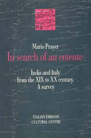 In Search of an Entente: India and Italy from the XIX to the XX Century. A Survey: Mario Prayer
