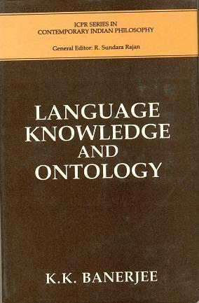 Language, Knowledge and Ontology: A Collection of: Kalyan Sen Gupta