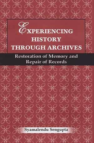 Experiencing History Through Archives: Restoration of Memory: Syamalendu Sengupta