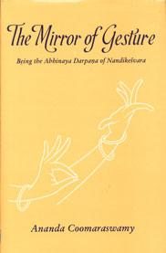 The Mirror of Gesture: trans. Into English.: Ananda K. Coomaraswamy
