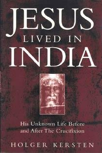 Jesus Lived in India: His Unknown Life Before and After the Crucifixion: Holger Kersten