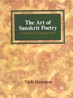 The Art of Sanskrit Poetry: An Introduction to Language and Poetics