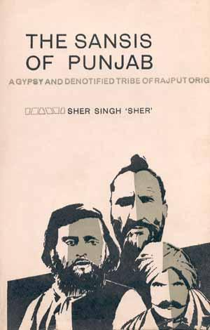 The Sansis of Punjab: A Gypsy and: Sher Singh 'Sher'