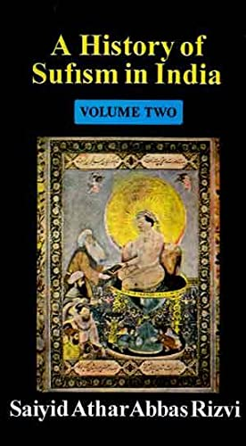 A History of Sufism in India: Vol.: Saiyid Athar Abbas