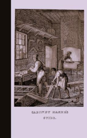 The Cabinet Maker's Guide, or, Rules and: G. A. Siddons