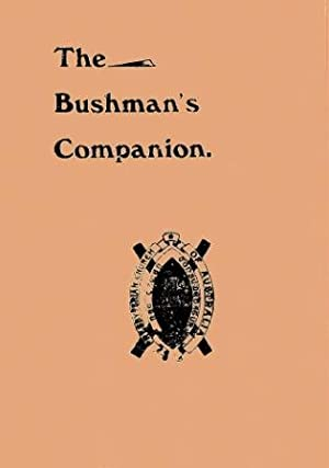 The Bushman's Companion: A Handful of Hints for Outbackers: John Flynn