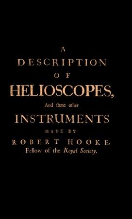 A Description of Helioscopes and Some Other Instruments: Robert Hooke