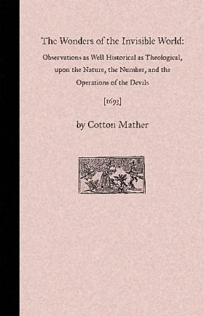 The Wonders of the Invisible World. Observations: Cotton Mather