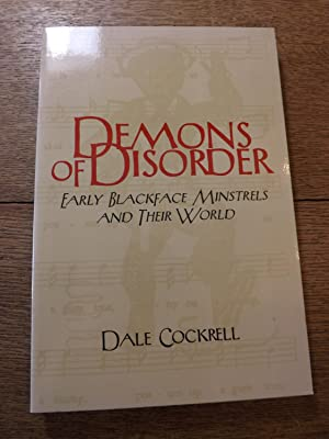 Demons of Disorder: Early Blackface Minstrels and Their World: Cockrell, Dale