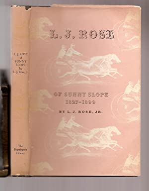 L. J. ROSE OF SUNNY SLOPE 1827-1899,: Rose, L. J.,