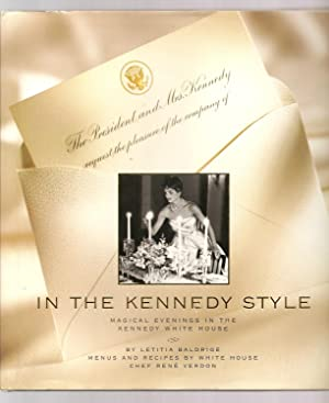 IN THE KENNEDY STYLE. Magical Evenings in the Kennedy White House. Menus and Recipes by White Hou...