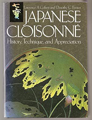 JAPANESE CLOISONNE. History, Technique and Appreciation.: Coben, Lawrence A.