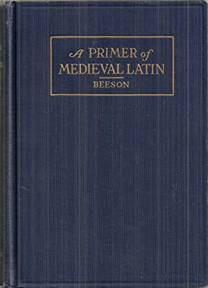 A PRIMER OF MEDIEVAL LATIN. An Anthology: Beeson, Charles H.