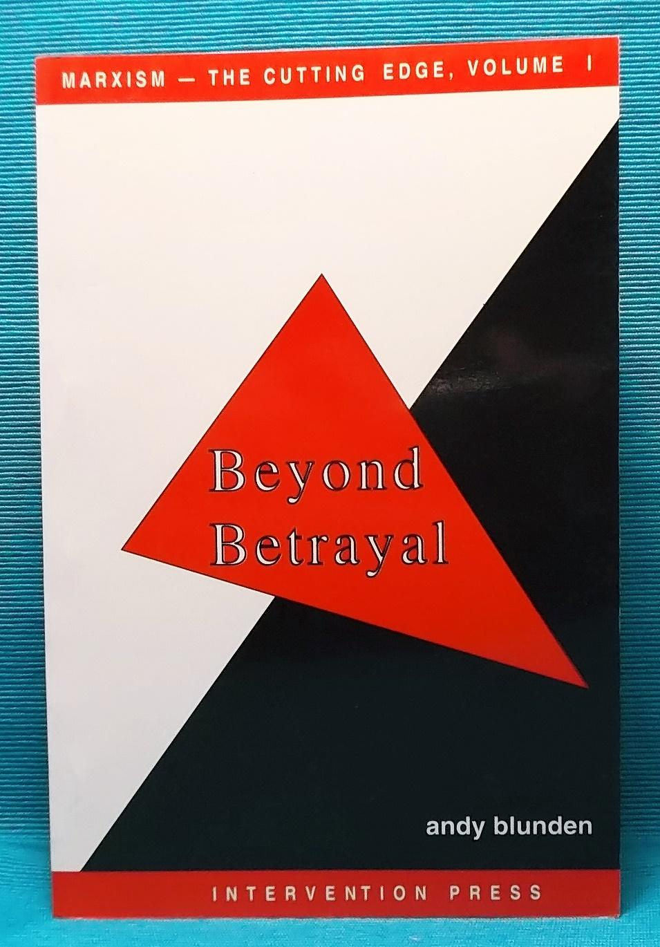 Beyond Betrayal Marxism The Cutting Edge Volume I By Blunden