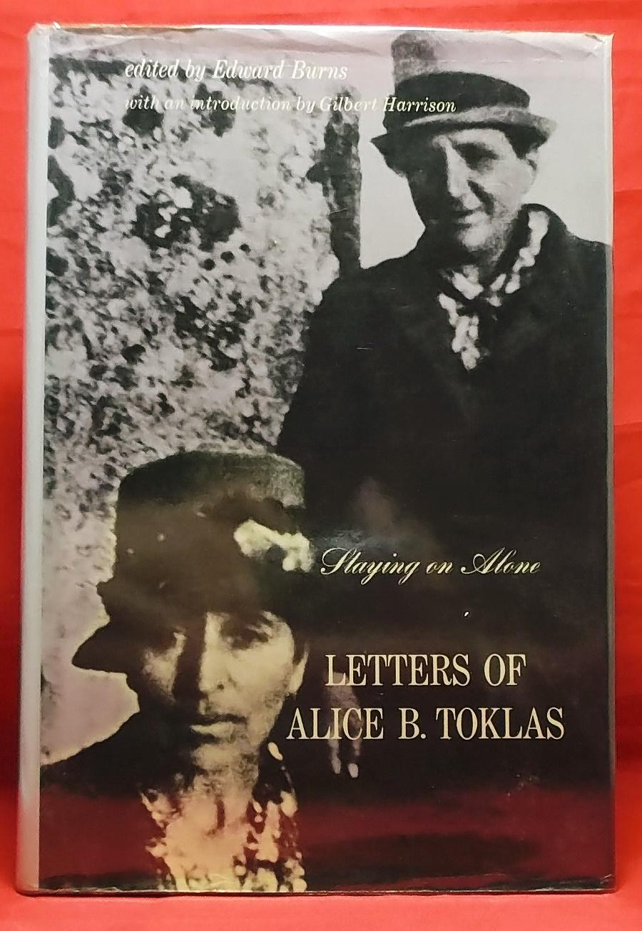 Staying on Alone: Letters of Alice B. Toklas - Toklas, Alice B. Edited by Edward Burns, with an introduction by Gilbert Harrison