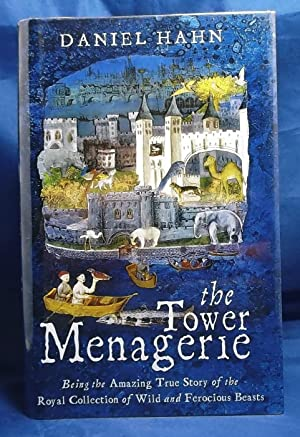The Tower Menagerie: Being the Amazing True Story of the Royal Collection of Wild and Ferocious B...