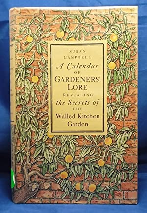 A Calendar of Gardeners' Lore Revealing the Secrets of the Walled Kitchen Garden