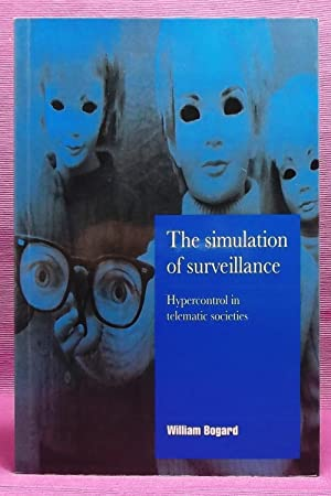 The Simulation of Surveillance: Hypercontrol in Telematic Societies (Cambridge Cultural Social St...