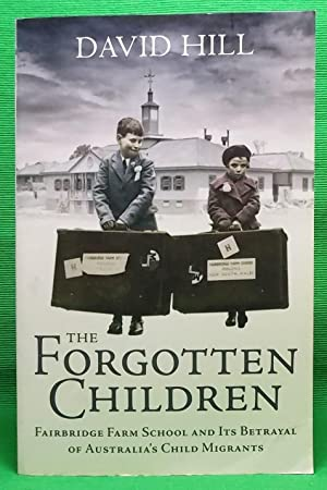 The Forgotten Children: Fairbridge Farm School and: Hill, David