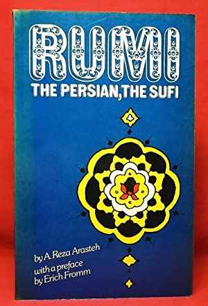 Rumi the Persian, the Sufi: Rebirth in Creativity and Love: Arasteh, A. Reza. Preface by Erich Fromm