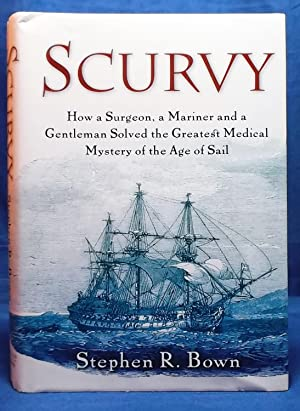Scurvy: How a Surgeon, a Mariner and a Gentleman Solved the Greatest Medical Mystery of the Age o...