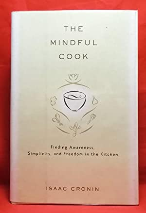 The Mindful Cook: Finding Awareness, Simplicity, and Freedom in the Kitchen