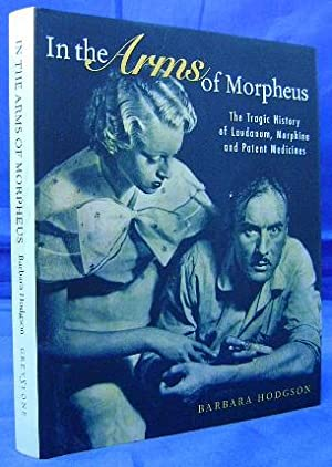 In the Arms of Morpheus - The Tragic History of Laudanum, Morphine and Patent Medications