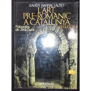 L'Art pre-romànic a Catalunya, segles IX-X /: Xavier Barral i