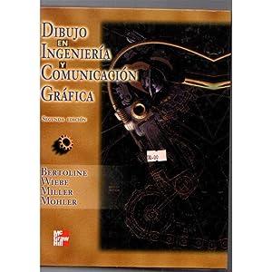 Dibujo en Ingeniería y Comunicación Gráfica /: Bertoline, Wiebe, Miller