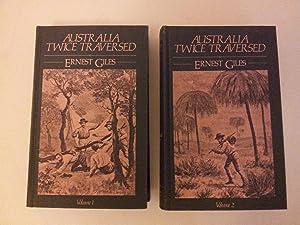 Australia Twice Traversed - 2 vol. set: GILES, Ernest.