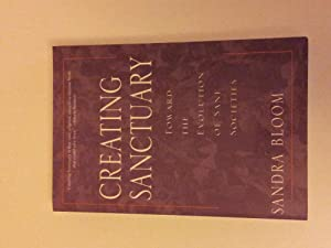 Creating Sanctuary: Toward the Evolution of Sane Societies: BLOOM, Sandra.