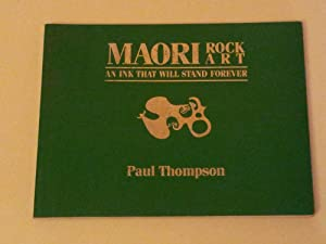 Maori Rock Art. An ink that will stand forever: THOMPSON, Paul.