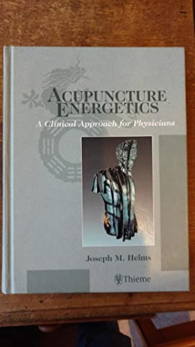 Acupuncture Energetics: A Clinical Approach for Physicians.: Helms, Joseph M.