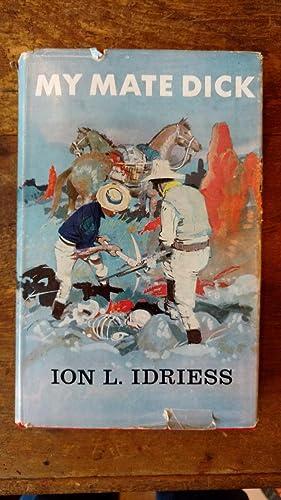My Mate Dick.: Idriess, Ion L.