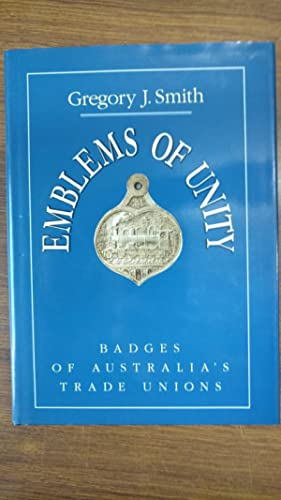 Emblems of Unity : Badges of Australia's: Smith, Gregory J.