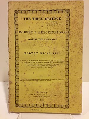 THE THIRD DEFENCE OF ROBERT J. BRECKINRIDGE AGAINST THE CALUMNIES OF ROBERT WICKLIFFE; IN WHICH I...
