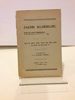 JACOB KLODSLOE, ONE OF THE NOBODIES: HOW HE CAME HOME FROM THE WAR, HOW HE GREW UP AND INTO IT. [...